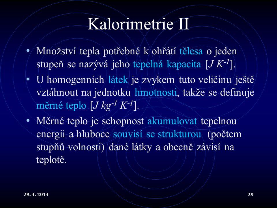 Kalorimetrie II Množství tepla potřebné k ohřátí tělesa o jeden stupeň se nazývá jeho tepelná kapacita [J K-1].